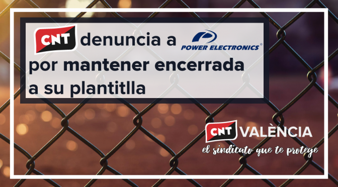 """CNT denuncia a Power Electronics por mantener """"encerrada"""" a su plantilla"""